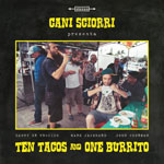Cani Sciorri - Ten Tacos And One Burrito